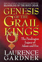 Genesis of the Grail kings : the Pendragon legacy of Adam and Eve
