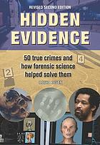 Hidden evidence : the story of forensic science and how it helped to solve 50 of the world's toughest crimes