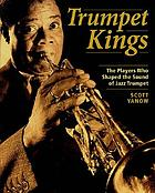 The trumpet kings : the players who shaped the sound of jazz trumpet