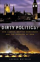 Dirty politics? : New Labour, British democracy and the invasion of Iraq
