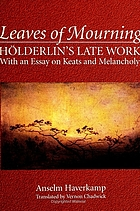 Leaves of mourning : Hölderlin's late work, with an essay on Keats and melancholy