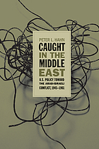 Caught in the Middle East U.S. policy toward the Arab-Israeli conflict, 1945-1961