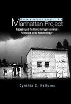 Remembering the Manhattan Project perspectives on the making of the atomic bomb and its legacy