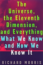The universe, the eleventh dimension, and everything : what we know and how we know it