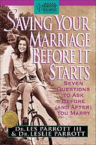 Saving your marriage before it starts : seven questions to ask before (and after) you marry