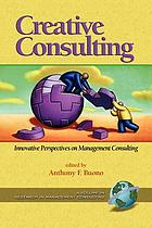 Creative consulting : innovative perspectives on management consulting