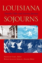 Louisiana sojourns : travelers' tales and literary journeys