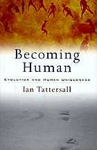 Becoming human : evolution and human uniqueness