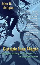Outside lies magic : regaining history and awareness in everyday places