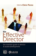 The effective director : the essential guide to director & board development
