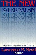 The new paternalism : supervisory approaches to poverty
