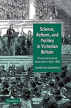 Science, reform, and politics in Victorian Britain the Social Science Association, 1857-1886