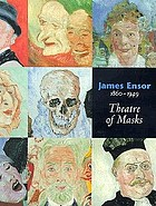 James Ensor 1860-1949 : theatre of masks