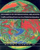 Dynamics of international relations : conflict and mutual gain in an age of global interdependence