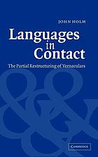 Languages in contact the partial restructuring of vernacularsLanguages in contactLanguages in contact : the partial restructuring of vernaculars/ John Holm