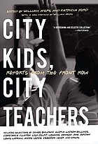 City kids, city teachers : reports from the front row