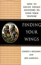 Finding your wings : how to locate private investors to fund your venture