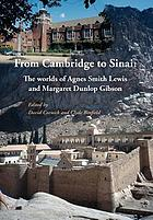 From Cambridge to Sinai : the worlds of Agnes Smith Lewis and Margaret Dunlop Gibson