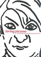 Loving Picasso : the private journal of Fernande Olivier