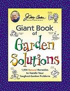 Giant book of garden solutions : 1,954 natural remedies to handle your toughest garden problems