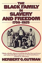 The Black family in slavery and freedom, 1750-1925 The black family in slavery and freedom, l750-l925