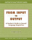 From input to output : a teacher's guide to second language acquisition