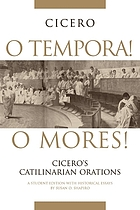 O tempora! O mores! : Cicero's Catilinarian orations : a student edition with historical essays