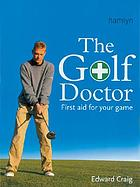 The golf doctor : first aid for your game