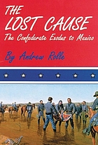 The lost cause; the Confederate exodus to Mexico