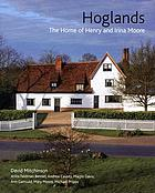 Hoglands : the home of Henry and Irina Moore