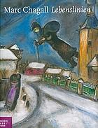 Marc Chagall : Lebenslinien : eine Austellung des Israel Museums im Bucerius Kunst Forum 8. Oktober 2010 bis 16. Januar 2011