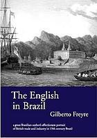 Ingleses no Brasil : aspectos da influencia britânica sobre a vida, a paisagem e a cultura do Brasil