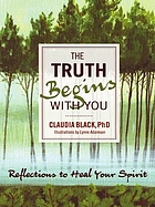 The truth begins with you : reflections to heal your spirit