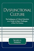 Dysfunctional culture : the inadequacy of cultural liberalism as a guide to major challenges of the 21st century