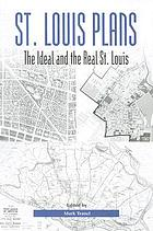 St. Louis plans : the ideal and the real St. Louis