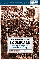 Neighborhood and boulevard : reading through the modern Arab city