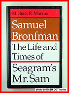 Samuel Bronfman : the life and times of Seagram's Mr. Sam