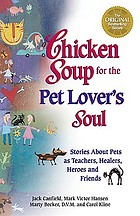 Chicken soup for the pet lover's soul : stories about pets as teachers, healers, heroes, and friends