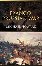 The Franco-Prussian War; the German invasion of France, 1870-1871