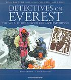 Detectives on Everest : the 2001 Mallory & Irvine research expeditionDetectives on Everest : the story of the 2001 Mallory & Irvine research expedition