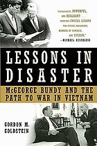 Lessons in disaster : McGeorge Bundy and the path to war in Vietnam