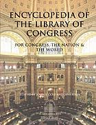 Encyclopedia of the Library of Congress : for Congress, the nation & the world