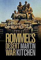 Rommel's desert war : waging World War II in North Africa, 1941-1943