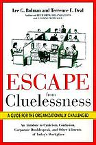 Escape from cluelessness : a guide for the organizationally challenged
