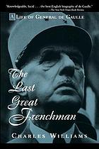 The last great Frenchman : a life of Charles de Gaulle