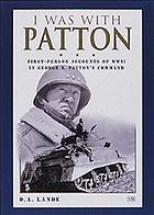 I was with Patton : first-person accounts of WWII in George S. Patton's command
