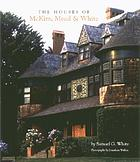 "The houses of McKim, Mead & White : [published in association with the Museums at Stony Brook in conjunction with the exhibition ""Stanford White on Long Island"", 4 July - 1 November 1998"