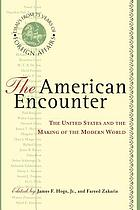 The American encounter : the United States and the making of the modern world : essays from 75 years of Foreign affairs