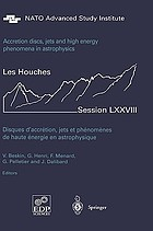 Accretion discs, jets, and high energy phenomena in astrophysics = Disques d'accrétion, jets et phénomènes de haute énergie en astrophysique : Ecole d'été de physique des Houches, Session LXXVIII, 29 July-23 August 2002 : Nato Advanced Study Institute, Euro Summer School, Ecole thématique du CNRS