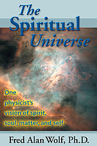 The spiritual universe : one physicist's vision of spirit, soul, matter, and self